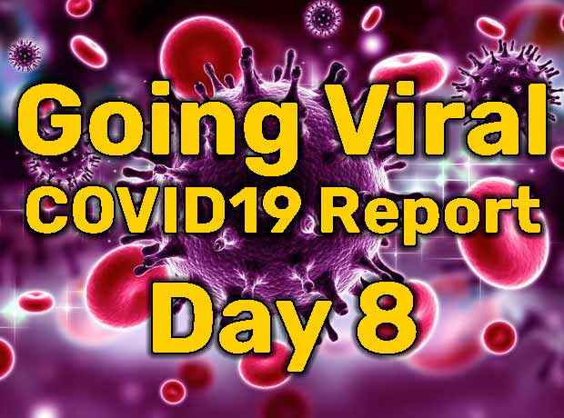 Going Viral – COVID19 Report – Day 8